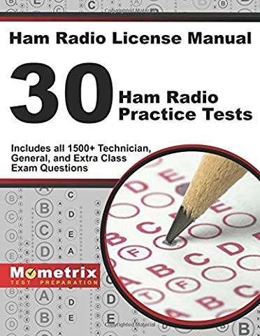 Ham Radio License Manual: 30 Ham Radio Practice Tests: Includes All 1500+ Technician, General, and Extra Class Exam Questions