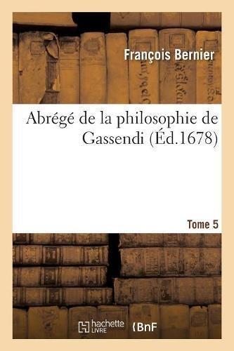 Abrégé de la philosophie de Gassendi. Tome 5 par François Bernier
