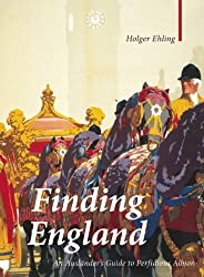 Finding England: An Auslander's Guide to Perfidious Albion by Holger Ehling (2012-07-25)