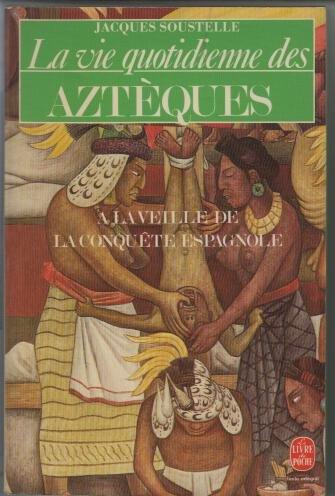 La vie quotidienne des Aztques a la veille de la conqute espagnole
