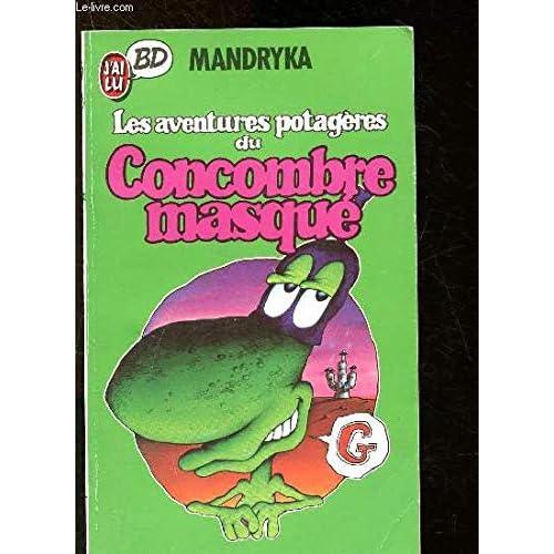 Le concombre masqué, Tome 1 : Les Aventures potagères du Concombre masqué