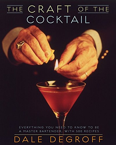 The Craft of the Cocktail: Everything You Need to Know to Be a Master Bartender, with 500 Recipes