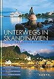 KUNTH Bildband Unterwegs in Skandinavien: Das große Reisebuch (KUNTH Unterwegs in ...)