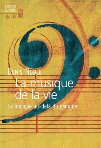 La musique de la vie : La biologie au-delà du génome de Denis Noble (18 janvier 2007) Broché