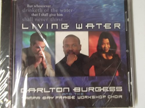 Living Water by Carlton Burgess and the Tampa Bay Praise Workshop ChoirLiving Water (2002-01-01) (Burgess Bay)