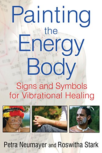 Painting the Energy Body: Signs and Symbols for Vibrational Healing by Neumayer, Petra, Stark, Roswitha (2013) Paperback