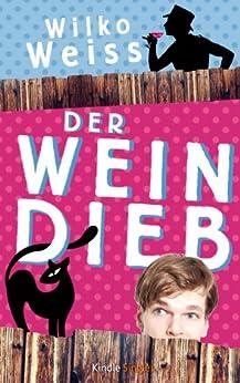 Der Weindieb (Kindle Single) von [Weiss, Wilko]