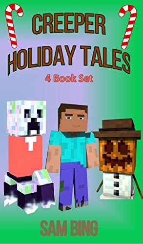Creeper Holiday Tales: Set of 4 Unofficial Minecraft Stories for Kids (Creeper Christmas, Creepy Birthday Bash, Creepy Halloween, Grumpzilla's Christmas Wish) (English Edition)