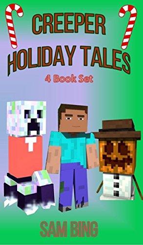 Creeper Holiday Tales: Set of 4 Unofficial Minecraft Stories for Kids (Creeper Christmas, Creepy Birthday Bash, Creepy Halloween, Grumpzilla's Christmas Wish) (English Edition) (Halloween Birthday Bash)