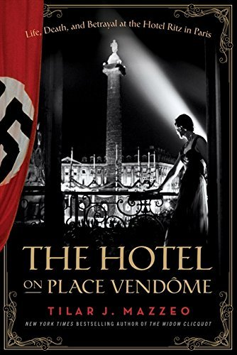 The Hotel On Place Vendome: Life, Death, and Betrayal at the Hotel Ritz in Paris by Tilar J Mazzeo (February 20,2014)