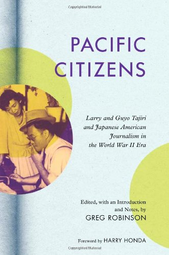Pacific Citizens: Larry and Guyo Tajiri and Japanese American Journalism in the World War II Era (The Asian American Experience)