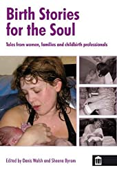 Birth Stories for the Soul: Tales from women, families and childbirth professionals