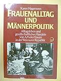 Frauenalltag und Männerpolitik. Alltagsleben und gesellschaftliches Handeln von Arbeiterfrauen in der Weimarer Republik