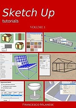 Sketch Up tutorials - Volume 1 di [Milanese, Francesco]