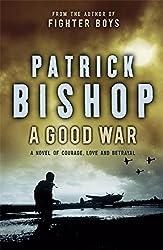 A Good War by Patrick Bishop (2008-05-01)