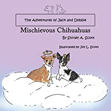 The Adventures of Jack and Dobbie: Mischievous Chihuahuas by Shirley a. Scott (2014-03-05)