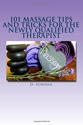 101 Massage tips and tricks for the newly qualified therapist: What i wish i had known when starting out! by D Sowden (2014-08-26)