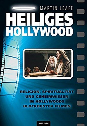 Heiliges Hollywood: Religion, Spiritualität und Geheimwissen in Hollywoods Blockbuster Filmen