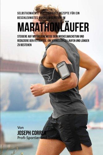 Selbstgemachte Proteinriegel-Rezepte fur ein beschleunigtes Muskelwachstum fur Marathonlaufer: Steigere auf naturliche Weise dein Muskelwachstum und ... um schneller zu laufen und langer zu bestehen (Stärke Wrestling)