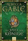 Das Spiel der Könige: Historischer Roman (Waringham Saga, Band 3) - Rebecca Gablé