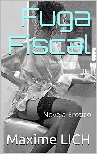 Fuga Fiscal: Novela Erotico