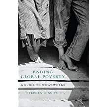 Ending Global Poverty: A Guide to What Works by Stephen C. Smith (2008-09-15)