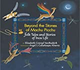 Beyond the Stones of Machu Picchu: Folk Tales and Stories of Inca Life: Written by Elizabeth Conrad VanBuskirk, 2013 Edition, Publisher: Thrums, LLC [Paperback]