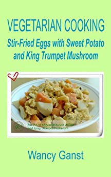 Vegetarian Cooking: Stir-Fried Eggs with Sweet Potato and ...