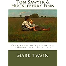 Tom Sawyer and Huckleberry Finn: The Complete Adventures - Collection of the 2 Novels