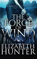 The Force of Wind: Elemental Mysteries Book Three by Elizabeth Hunter (2012-09-10)