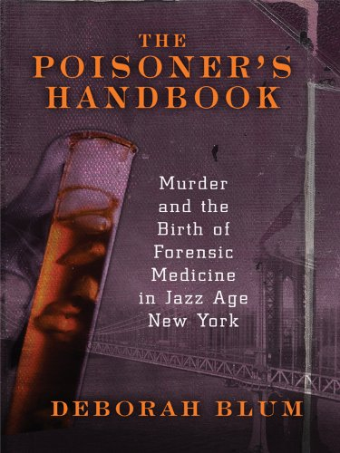 The Poisoner's Handbook: Murder and the Birth of Forensic Medicine in Jazz Age New York (Thorndike Crime Scene)