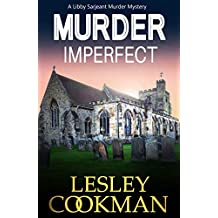 Murder Imperfect: An addictive cozy mystery novel set in the village of Steeple Martin (A Libby Sarjeant Murder Mystery Book 7)