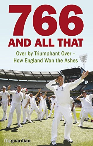 766 and All That: Over by Triumphant Over - How England Won the Ashes by Matthew Hancock (2011-03-03)