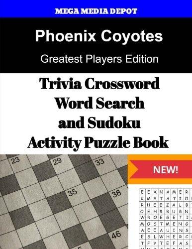 Phoenix Coyotes Trivia Crossword, WordSearch and Sudoku Activity Puzzle Book: Greatest Players Edition por Mega Media Depot
