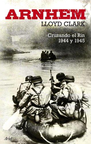 Arnhem: Asalto al Rin 1944-1945 (Grandes Batallas) por Lloyd Clark
