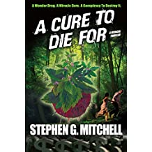 A Cure To Die For: A Medical Thriller: A wonder drug. A miracle cure. A conspiray to destroy it.