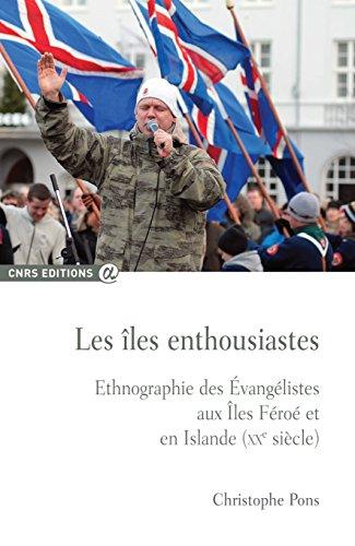 Les îles enthousiastes. Ethnographie des Évangélistes aux îles Féroé et en Islande (XXe siècle)