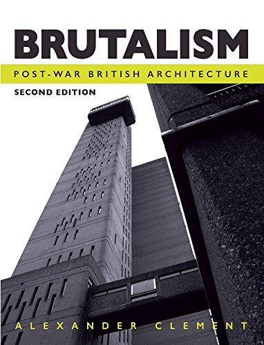 Brutalism: Post-War British Architecture, Second Edition por Alexander Clement