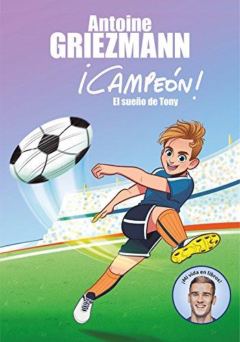 El sueño de Tony (¡Campeón! 1) (Escritura desatada) por Antoine Griezmann