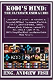 KODI'S MIND: The Ultimate User Guide:  Learn How To Unlock The Functions & Potentials Of Kodi On Amazon FireStick, Fire TV, Android Phones, Tablets, iPhones, ... Android TV Box, EBox... (English Edition)