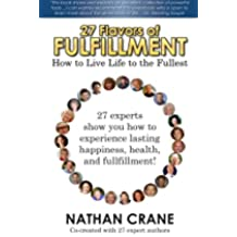 27 Flavors of Fulfillment: How to Live Life to the Fullest!: 27 Experts Show You How to Experience Lasting Happiness, Health, and Fulfillment: Volume 1