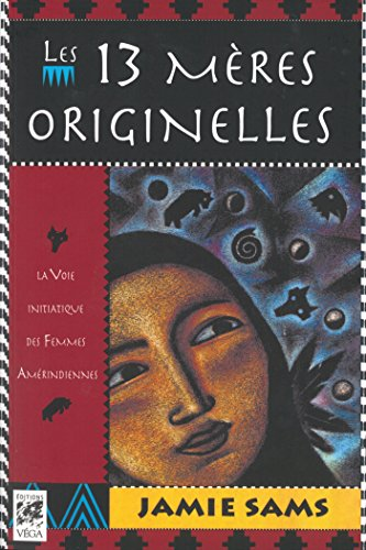 Les 13 mères originelles : La voie initiatique des femmes amérindiennes (Sciences humainesChamanisme)