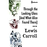 Through the Looking Glass (And What Alice Found There) : Annotated (English Edition)