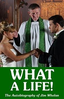 What a Life! - The Autobiography of Jim Whelan by [Whelan, Jim]