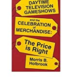 [( Daytime Television Game Shows and the Celebration of Merchandising )] [by: Morris Holbrook] [Mar-1993]