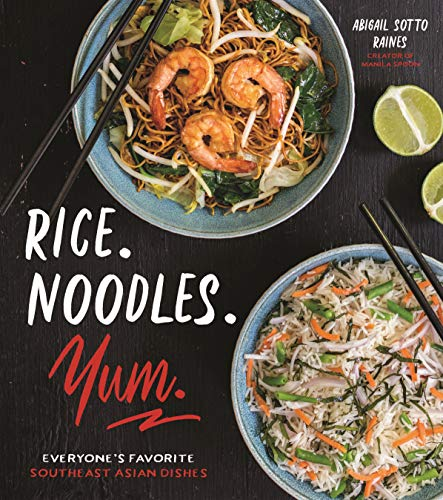 Rice. Noodles. Yum.: Everyone's Favorite Southeast Asian Dishes (English Edition)
