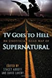 TV Goes to Hell: An Unofficial Road Map of Supernatural by Stacey Abbott (2011-10-01)