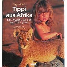 Tippi aus Afrika. Das Mädchen, das mit den Tieren spricht