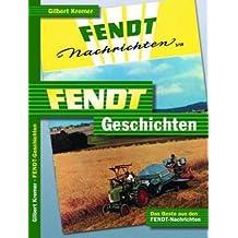Fendt-Geschichten: Das Beste aus den Fendt-Nachrichten