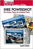 Ihre Powershot: Einfach bessere Bilder. Die besten Tipps für perfekte Fotos - Guido Krebs